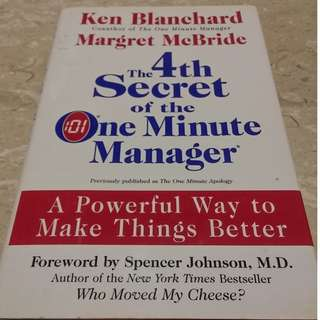 The 4th Secret of the One Minute Manager A Powerful Way to Make Things Better - by Ken Blanchard, Margret McBride