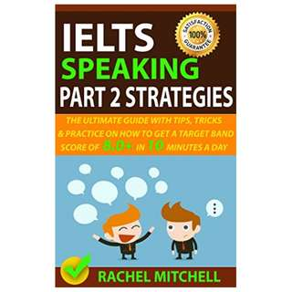 IELTS Speaking Part 2 Strategies: The Ultimate Guide With Tips, Tricks, And Practice On How To Get A Target Band Score Of 8.0+ In 10 Minutes A Day Kindle Edition by Rachel Mitchell (Author)