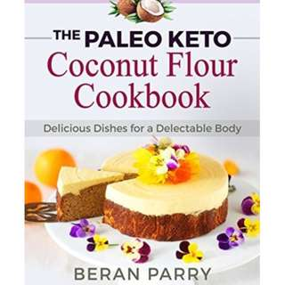 The Paleo Keto Coconut Flour Cookbook: Delicious Dishes for a Delectable Body