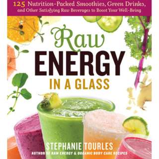 Raw Energy in a Glass: 125 Nutrition-Packed Smoothies, Green Drinks, and Other Satisfying Raw Beverages to Boost Your Well-Being