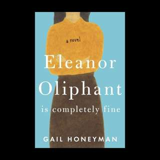 Eleanor Oliphant Is Completely Fine: A Novel by [Honeyman, Gail] Eleanor Oliphant Is Completely Fine: A Novel - Gail Honeyman