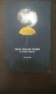 Book by local writer: These Foolish Things & Other Stories by Yeo Wei Wei