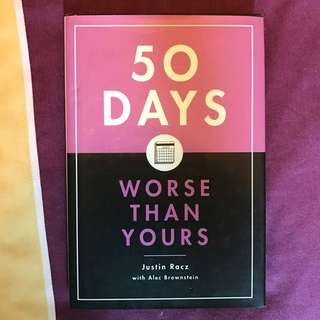 50 Days Worse Than Yours by Justin Racz