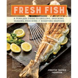 Fresh Fish: Seafood Recipes, Techniques, and Traditions