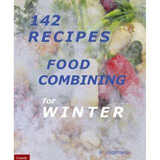 142 Recipes - Food Combining for Winter