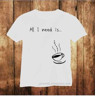 All I need is coffee T-shirt