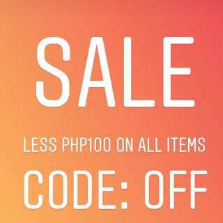 SALE  LESS PHP100 ON ALL ITEMS  CODE: OFF