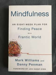 Mindfulness: A practical guide to finding peace in a frantic world by Mark Williams & Danny Penman
