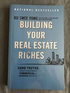 Building your Real Estate Riches: Hard truths about Singapore's commercial & residential markets by Ku Swee Yong