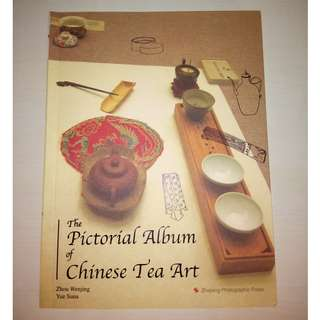 THE PICTORIAL ALBUM OF CHINESE TEA ART BU ZHOU WENJING AND YUE SUNA