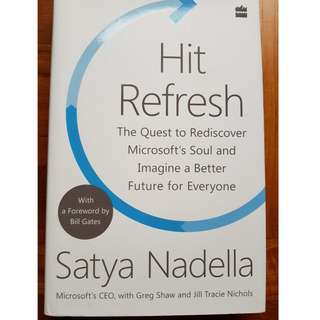 Hit Refresh : The Quest to Rediscover Microsoft's Soul and Imagine a Better Future for Everyone [Hardcover] by Nadella, Satya
