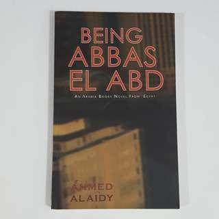 Being Abbas El Abd: An Arabia Books Novel from Egypt by Ahmed Alaidy