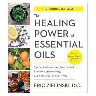 The Healing Power of Essential Oils: Soothe Inflammation, Boost Mood, Prevent Autoimmunity, and Feel Great in Every Way Kindle Edition by Eric Zielinski (Author)