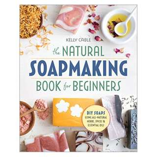 The Natural Soap Making Book for Beginners: Do-It-Yourself Soaps Using All-Natural Herbs, Spices, and Essential Oils Kindle Edition by Kelly Cable  (Author)