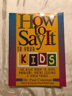 How to say it to your kids - the right words to solve problems, soothe feelings & teach values