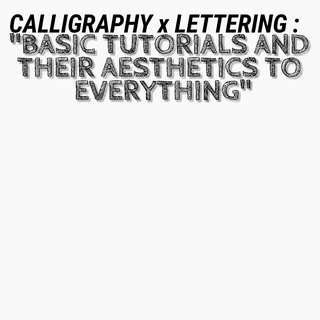 Calligraphy x Lettering : Basic Tutorials and their Aesthetics to Everything