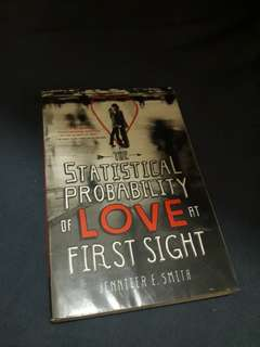 THE STATISTICAL PROBABILTY OF LOVE AT FIRST SIGHT By Jennifer Smith