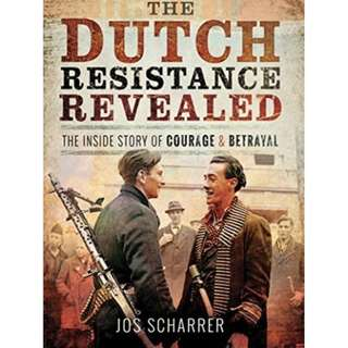 The Dutch Resistance Revealed: The Inside Story of Courage and Betrayal