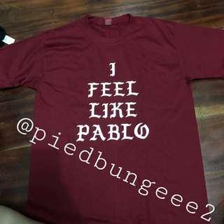 I feel like Pablo Shirt