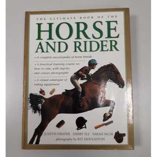 The Ultimate Book of the Horse and Rider: A complete encyclopedia of horse breeds; a practical training course on how to ride, shown in step-by-step photographs; a visual directory of riding equipment