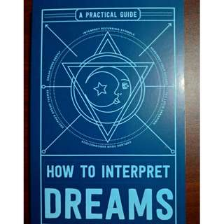How To Interpret Dreams : A Practical Guide