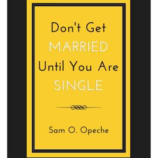 (Ebook) Don't Get Married Until You Are Single by Opeche