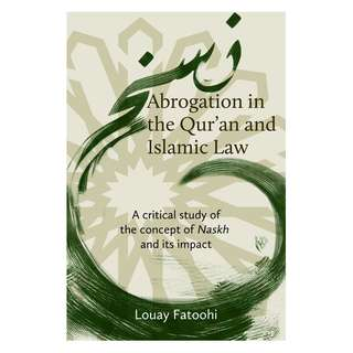 Abrogation in the Qur'an and Islamic Law: A Critical Study of the Concept of Naskh and its Impact