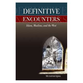 Definitive Encounters: Islam, Muslims, and the West