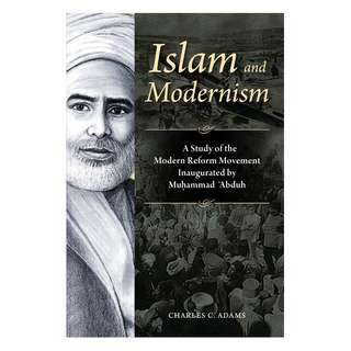 Islam and Modernism: A Study of the Modern Reform Movement Inaugurated by Muhammad Abduh