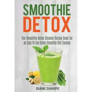 Smoothie Detox: The Smoothie Detox Cleanse Recipe Book for an Easy 10-Day Green Smoothie Diet Cleanse - Recipes for Weight Loss, Detox and Energy