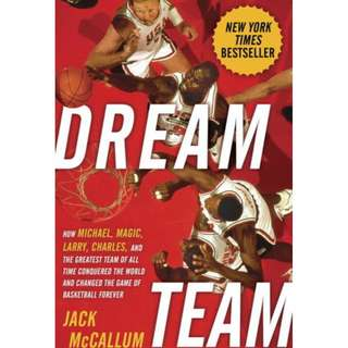Dream Team: How Michael, Magic, Larry, Charles, and the Greatest Team of All Time Conquered the World and Changed the Game of Basketball Forever by Jack McCallum