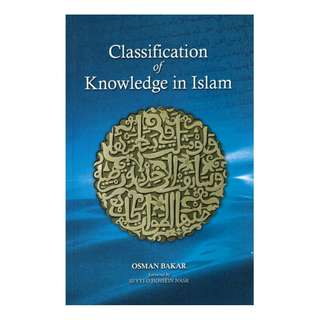 Classification of Knowledge In Islam: A Study in Islamic Philosophies of Science