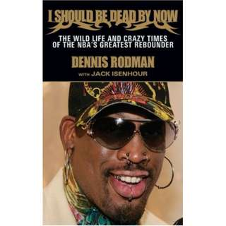 I Should Be Dead By Now: The Wild Life and Crazy Times of the NBA's Greatest Rebounder of Modern Times by Dennis Rodman,  Jack Isenhour