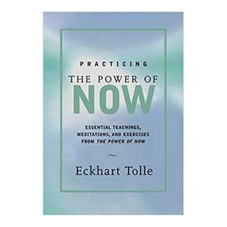 Practicing the Power of Now: Essential Teachings, Meditations, and Exercises From The Power of Now  - Eckhart Tolle