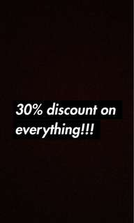 Discount on everything! 30%)