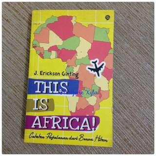 This Is Africa - Catatan Perjalanan Dari Benua Hitam - J.Erickson Ginting