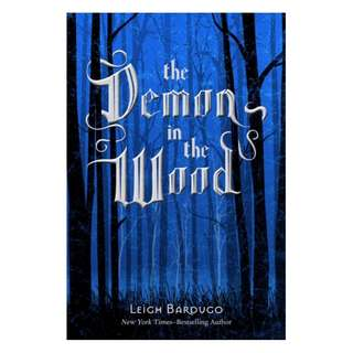 The Demon in the Wood (The Grisha, #0.1) -Leigh Bardugo