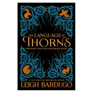 The Language of Thorns: Midnight Tales and Dangerous Magic (Grisha Verse, #0.5, #2.5, #2.6) -Leigh Bardugo