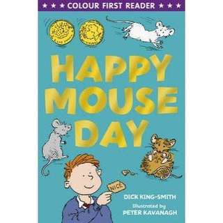 (Brand New) Happy Mouseday  By: Dick King-Smith, Peter Kavanagh (Illustrator)
