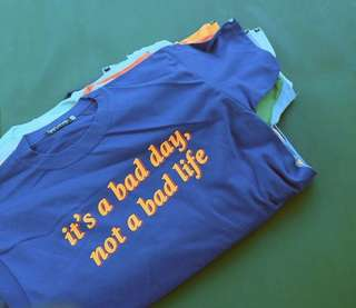 It's a bad day not a bad life Tshirt