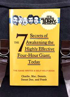 《New Book Condition +  It's Always Sunny in Philadelphia Shows》The Gang : THE 7 SECRETS OF AWAKENING THE HIGHLY EFFECTIVE FOUR-HOUR GIANT, TODAY : The Gang Writes A Self-Help Book