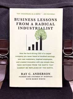 《New Book Condition + Business Profitability & Environmental Sustainability Are Interdependent》Ray Anderson - BUSINESS LESSONS FROM A RADICAL INDUSTRIALIST: One Simple Idea: TAKE NOTHING FROM THE EARTH THAT CANNOT BE REPLACED BY THE EARTH
