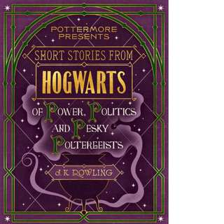Short Stories from Hogwarts of Power, Politics and Pesky Poltergeists (Pottermore Presents #2) by J.K. Rowling
