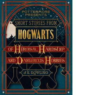 Short Stories from Hogwarts of Heroism, Hardship and Dangerous Hobbies (Pottermore Presents #1) by J.K. Rowling