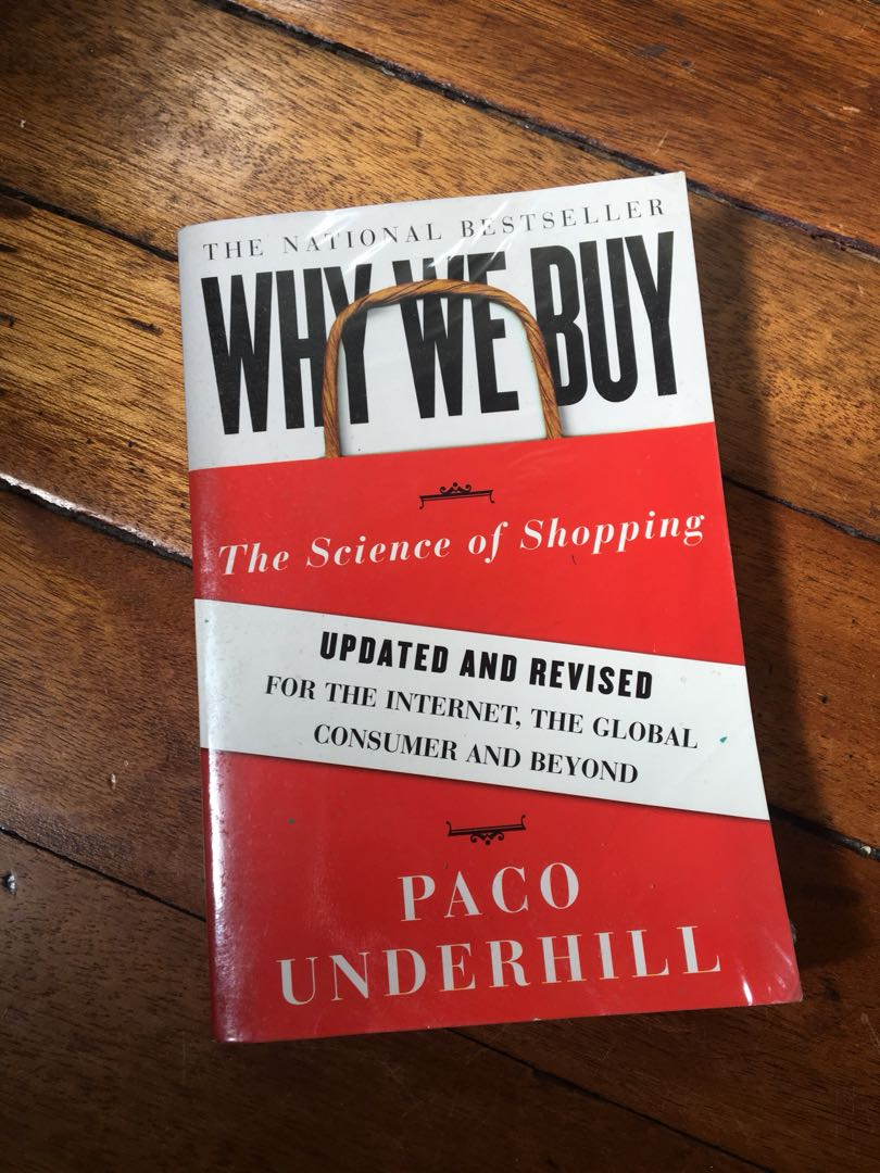 the factors that impacts the shopping decisions of consumers in paco underhills why we buy the scien Different consumers paco underhill who has researched retail shopping over 20 years wrote in his book why we buy: the science of shopping, men are less predictable  decision processes.
