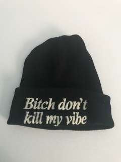 Bitch Don't Kill My Vibe Toque
