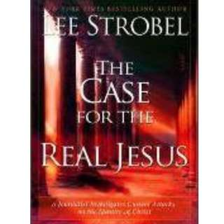 The Case for the Real Jesus : A Journalist Investigates Current Attacks on the Identity of Christ (Lee Strobel)