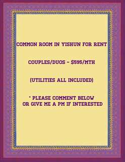 FOR RENT: COMMON ROOM IN YISHUN FOR COUPLES/DUOS $595 A MTH