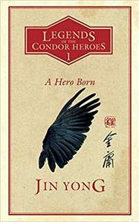 A Hero Born: Legends Of Condor Heroes Vol 1
