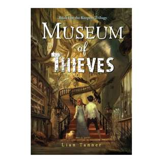 Museum of Thieves ~ Lian Tanner